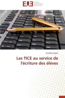 Les Tice Au Service de l'�criture Des �l�ves - Omn.Univ.Europ. (Paperback)
