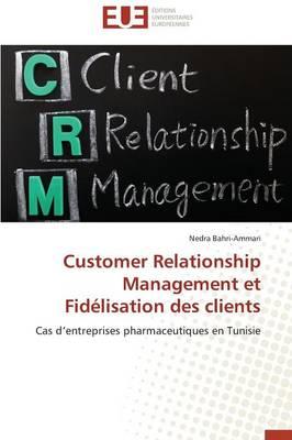 Customer Relationship Management Et Fid�lisation Des Clients - Omn.Univ.Europ. (Paperback)