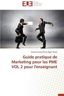 Guide Pratique de Marketing Pour Les Pme Vol 2 Pour l'Enseignant - Omn.Univ.Europ. (Paperback)