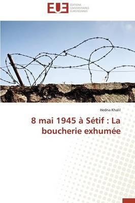 8 Mai 1945 � S�tif: La Boucherie Exhum�e - Omn.Univ.Europ. (Paperback)