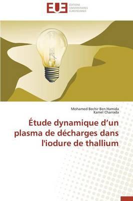 �tude Dynamique D Un Plasma de D�charges Dans l'Iodure de Thallium - Omn.Univ.Europ. (Paperback)
