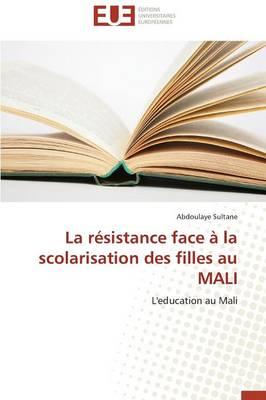 La R�sistance Face � La Scolarisation Des Filles Au Mali - Omn.Univ.Europ. (Paperback)