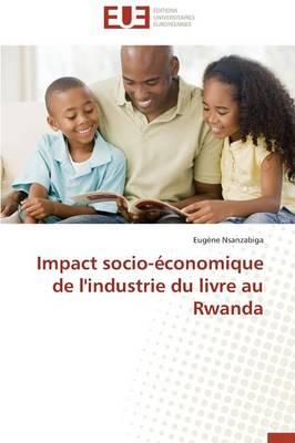 Impact Socio-�conomique de l'Industrie Du Livre Au Rwanda - Omn.Univ.Europ. (Paperback)