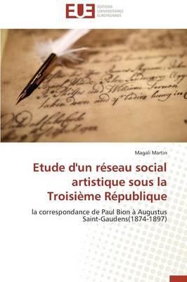 Etude d'Un R�seau Social Artistique Sous La Troisi�me R�publique - Omn.Univ.Europ. (Paperback)
