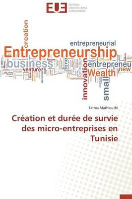 Cr�ation Et Dur�e de Survie Des Micro-Entreprises En Tunisie - Omn.Univ.Europ. (Paperback)