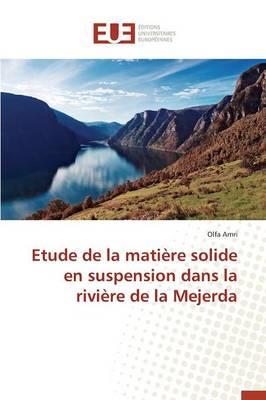 Etude de la Mati re Solide En Suspension Dans La Rivi re de la Mejerda - Omn.Univ.Europ. (Paperback)