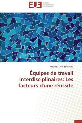 �quipes de Travail Interdisciplinaires: Les Facteurs d'Une R�ussite - Omn.Univ.Europ. (Paperback)