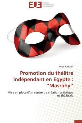 Promotion Du Theatre Independant En Egypte: Masrahy - Omn.Univ.Europ. (Paperback)