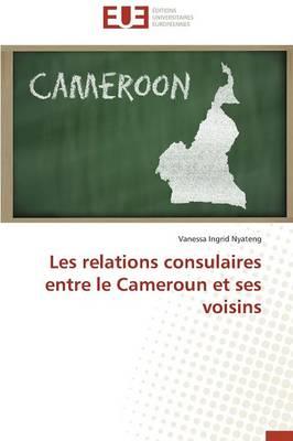 Les Relations Consulaires Entre Le Cameroun Et Ses Voisins - Omn.Univ.Europ. (Paperback)
