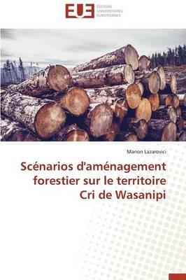 Sc�narios d'Am�nagement Forestier Sur Le Territoire Cri de Wasanipi - Omn.Univ.Europ. (Paperback)