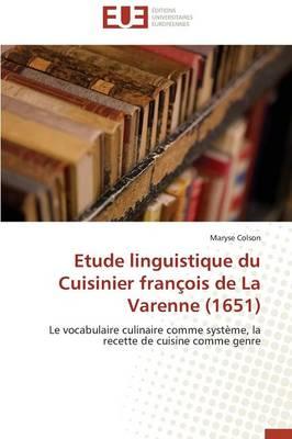 Etude Linguistique Du Cuisinier Fran ois de la Varenne (1651) - Omn.Univ.Europ. (Paperback)