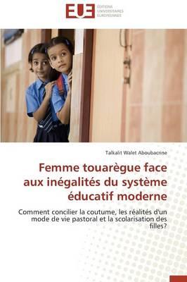 Femme Touar�gue Face Aux In�galit�s Du Syst�me �ducatif Moderne - Omn.Univ.Europ. (Paperback)