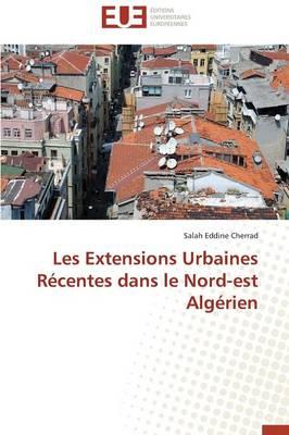 Les Extensions Urbaines R�centes Dans Le Nord-Est Alg�rien - Omn.Univ.Europ. (Paperback)