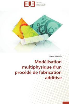 Mod�lisation Multiphysique d'Un Proc�d� de Fabrication Additive - Omn.Univ.Europ. (Paperback)