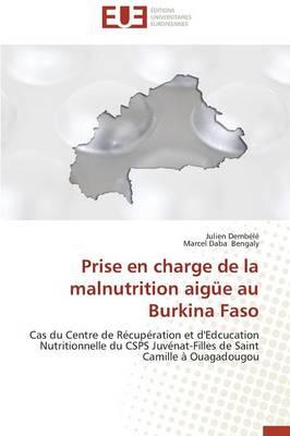 Prise En Charge de la Malnutrition Aig�e Au Burkina Faso - Omn.Univ.Europ. (Paperback)