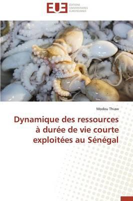 Dynamique Des Ressources Dur e de Vie Courte Exploit es Au S n gal - Omn.Univ.Europ. (Paperback)