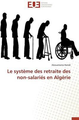 Le Systeme Des Retraite Des Non-Salaries En Algerie (Paperback)