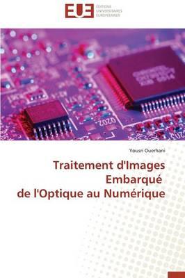 Traitement d'Images Embarqu� de l'Optique Au Num�rique - Omn.Univ.Europ. (Paperback)