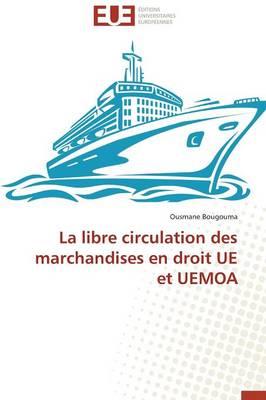 La Libre Circulation Des Marchandises En Droit Ue Et Uemoa - Omn.Univ.Europ. (Paperback)