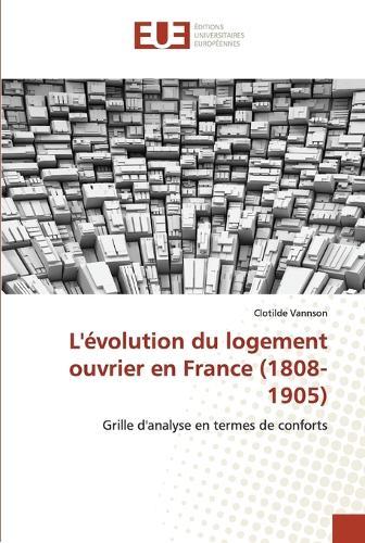 L'�volution Du Logement Ouvrier En France (1808-1905) - Omn.Univ.Europ. (Paperback)