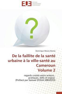 de la Faillite de la Sant� Urbaine � La Ville-Sant� Au Cameroun Volume 2 - Omn.Univ.Europ. (Paperback)