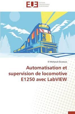 Automatisation Et Supervision de Locomotive E1250 Avec LabVIEW - Omn.Univ.Europ. (Paperback)