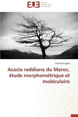 Acacia Raddiana Du Maroc, �tude Morphom�trique Et Mol�culaire - Omn.Univ.Europ. (Paperback)