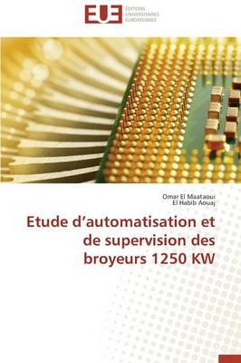 Etude d'Automatisation Et de Supervision Des Broyeurs 1250 KW - Omn.Univ.Europ. (Paperback)