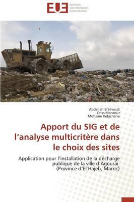 Apport Du Sig Et de L Analyse Multicrit�re Dans Le Choix Des Sites - Omn.Univ.Europ. (Paperback)