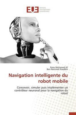 Navigation Intelligente Du Robot Mobile - Omn.Univ.Europ. (Paperback)