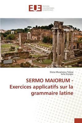 Sermo Maiorum - Exercices Applicatifs Sur La Grammaire Latine - Omn.Univ.Europ. (Paperback)