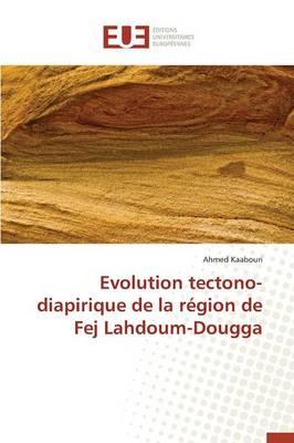 Evolution Tectono-Diapirique de la R�gion de Fej Lahdoum-Dougga - Omn.Univ.Europ. (Paperback)