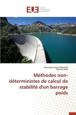 M�thodes Non-D�terministes de Calcul de Stabilit� d'Un Barrage Poids - Omn.Univ.Europ. (Paperback)
