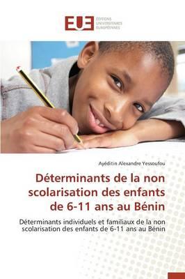 D�terminants de la Non Scolarisation Des Enfants de 6-11 ANS Au B�nin - Omn.Univ.Europ. (Paperback)