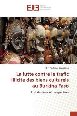 La Lutte Contre Le Trafic Illicite Des Biens Culturels Au Burkina Faso - Omn.Univ.Europ. (Paperback)