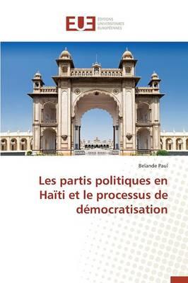Les Partis Politiques En Ha�ti Et Le Processus de D�mocratisation - Omn.Univ.Europ. (Paperback)