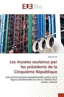 Les Mus�es Soutenus Par Les Pr�sidents de la Cinqui�me R�publique - Omn.Univ.Europ. (Paperback)