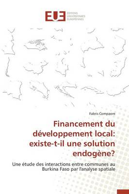 Financement Du D�veloppement Local: Existe-T-Il Une Solution Endog�ne? - Omn.Univ.Europ. (Paperback)