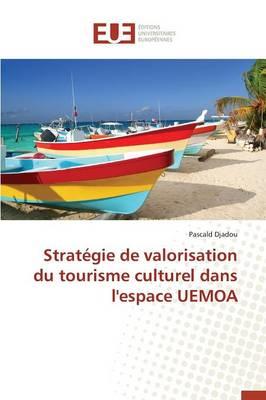 Strat�gie de Valorisation Du Tourisme Culturel Dans l'Espace Uemoa - Omn.Univ.Europ. (Paperback)