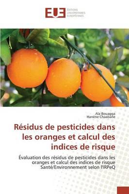 R�sidus de Pesticides Dans Les Oranges Et Calcul Des Indices de Risque - Omn.Univ.Europ. (Paperback)