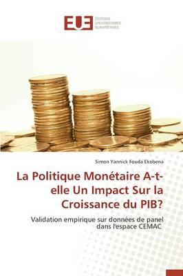 La Politique Mon�taire A-T-Elle Un Impact Sur La Croissance Du Pib? - Omn.Univ.Europ. (Paperback)