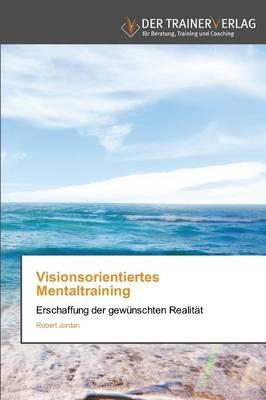 Visionsorientiertes Mentaltraining (Paperback)