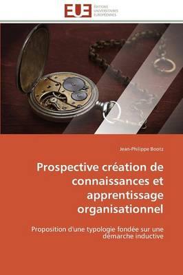 Prospective Cr ation de Connaissances Et Apprentissage Organisationnel - Omn.Univ.Europ. (Paperback)