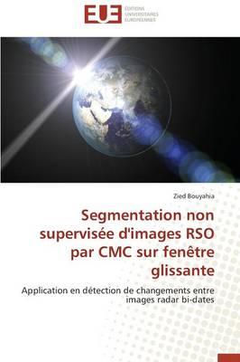 Segmentation Non Supervis�e d'Images Rso Par CMC Sur Fen�tre Glissante - Omn.Univ.Europ. (Paperback)