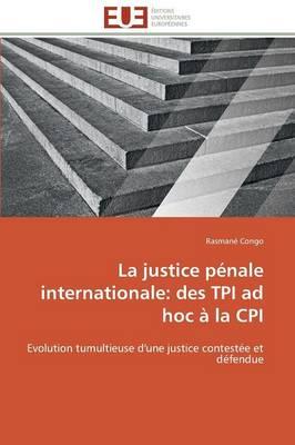La Justice P nale Internationale: Des TPI Ad Hoc   La CPI - Omn.Univ.Europ. (Paperback)