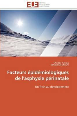 Facteurs �pid�miologiques de l'Asphyxie P�rinatale - Omn.Univ.Europ. (Paperback)