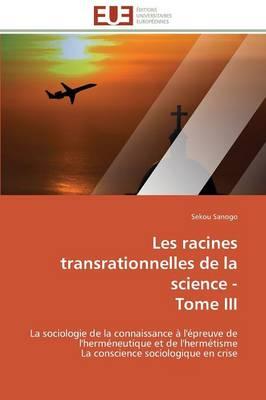 Les Racines Transrationnelles de la Science - Tome III - Omn.Univ.Europ. (Paperback)