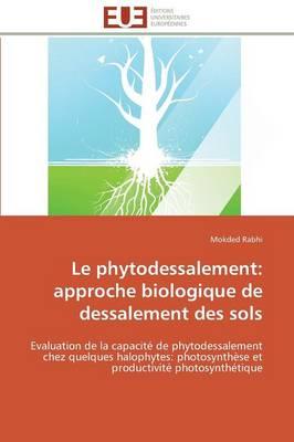 Le Phytodessalement: Approche Biologique de Dessalement Des Sols - Omn.Univ.Europ. (Paperback)