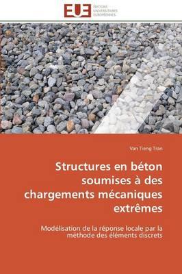 Structures En B ton Soumises Des Chargements M caniques Extr mes - Omn.Univ.Europ. (Paperback)