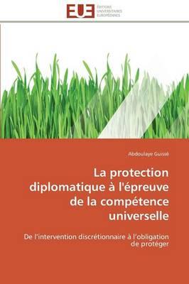 La Protection Diplomatique � l'�preuve de la Comp�tence Universelle - Omn.Univ.Europ. (Paperback)